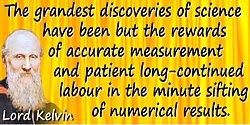William Thomson Kelvin quote The rewards of accurate measurement