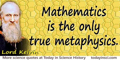 William Thomson Kelvin quote Mathematics is the only true metaphysics