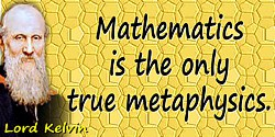 William Thomson Kelvin quote Mathematics is the only true metaphysics