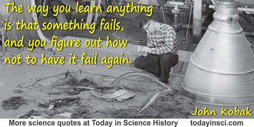 John Kobak quote: The way you learn anything is that something fails, and you figure out how not to have it fail again