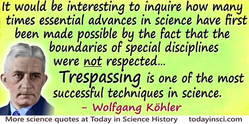 Wolfgang K�hler quote Trespassing is one of the most successful techniques in science.