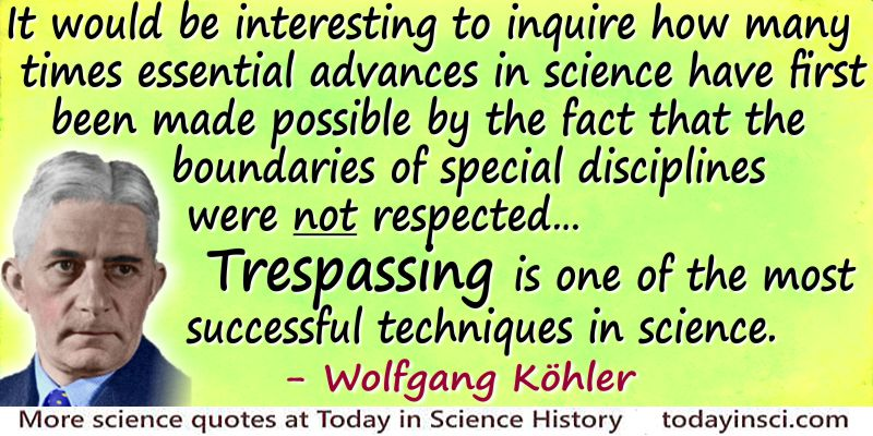 Wolfgang Köhler quote Trespassing is one of the most successful techniques in science.