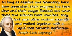 Joseph-Louis de Lagrange quote: As long as Algebra and Geometry have been separated, their progress has been slow and their usag