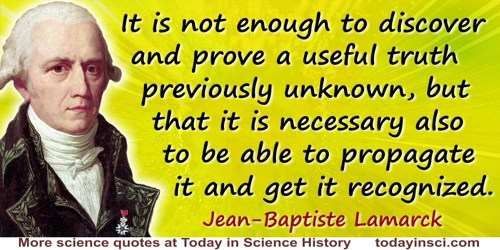 Jean-Baptiste Lamarck quote: It is not enough to discover and prove a useful truth previously unknown, but that it is necessary