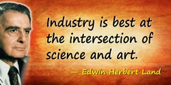 Edwin Herbert Land quote: Industry is best at the intersection of science and art.