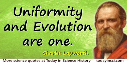 Charles Lapworth quote: Uniformity and Evolution are one.