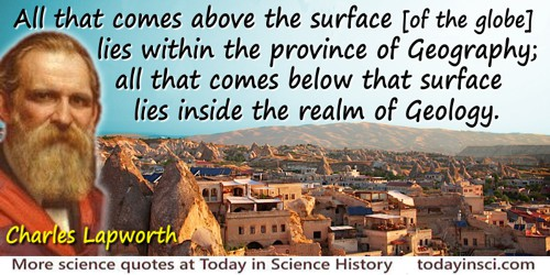 Charles Lapworth quote: All that comes above the surface [of the globe] lies within the province of Geography; all that comes be