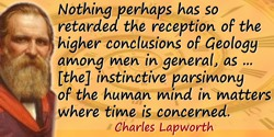 Charles Lapworth quote: Nothing perhaps has so retarded the reception of the higher conclusions of Geology among men in general,