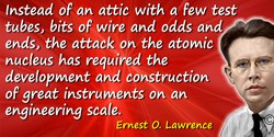 Ernest Orlando Lawrence quote: The day when the scientist, no matter how devoted, may make significant progress alone and withou