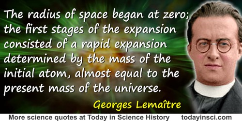 Georges Lemaître quote: The radius of space began at zero; the first stages of the expansion consisted of a rapid expansion dete