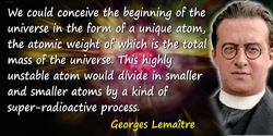 Georges Lemaître quote: If the world has begun with a single quantum, the notions of space and would altogether fail to have any