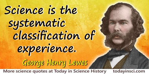 George Henry Lewes quote Systematic classification