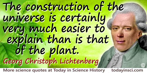 Georg Christoph Lichtenberg quote: The construction of the universe is certainly very much easier to explain than is that of the