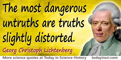 Georg Christoph Lichtenberg quote: The most dangerous untruths are truths slightly distorted