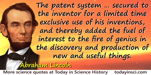 Abraham Lincoln quote: Next came the patent laws. These began in England in 1624, and in this country with the adoption of our C