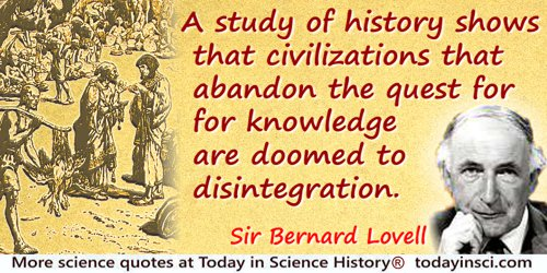 Bernard Lovell quote: A study of history shows that civilizations that abandon the quest for knowledge are doomed to disintegrat
