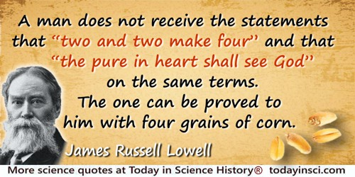 """James Russell Lowell quote: A man does not receive the statements that """"two and two make four,"""" and that """"the pure in heart shal"""