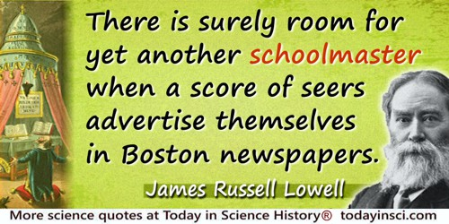 James Russell Lowell quote: There is surely room for yet another schoolmaster when a score of seers advertise themselves in Bost