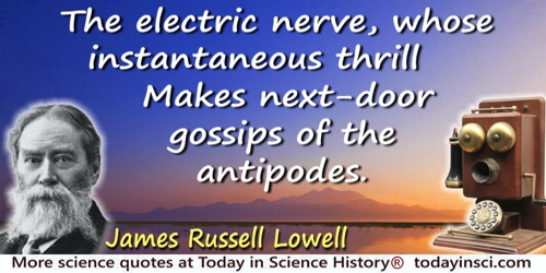 James Russell Lowell quote: The electric nerve, whose instantaneous thrillMakes next-door gossips of the antipodes