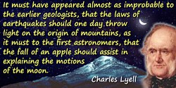 Charles Lyell quote: It must have appeared almost as improbable to the earlier geologists, that the laws of earthquakes should o