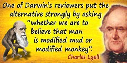 """Charles Lyell quote: One of Darwin's reviewers put the alternative strongly by asking """"whether we are to believe that man is mod"""