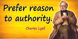 Charles Lyell quote: Prefer reason to authority