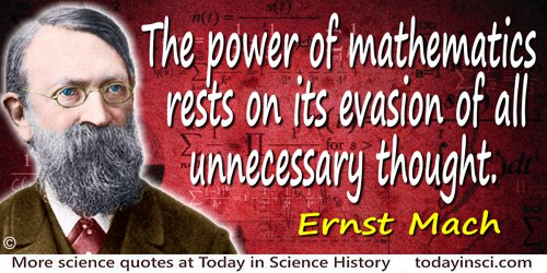 Ernst Mach quote: Strange as it may sound, the power of mathematics rests on its evasion of all unnecessary thought and on its w