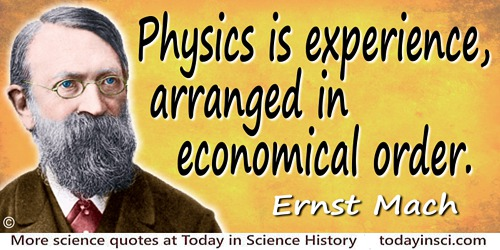 Ernst Mach quote: Physics is experience, arranged in economical order.