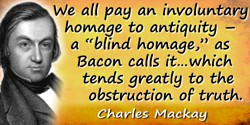 "Charles Mackay quote: We all pay an involuntary homage to antiquity – a ""blind homage,"" as Bacon calls it in his ""Novum Organum,"