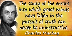 Charles Mackay quote: Let us not, in the pride of our superior knowledge, turn with contempt from the follies of our predecessor