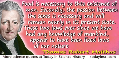 Thomas Robert Malthus quote Food is necessary to�existence