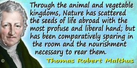 Thomas Robert Malthus quote Nature has scattered the seeds of life
