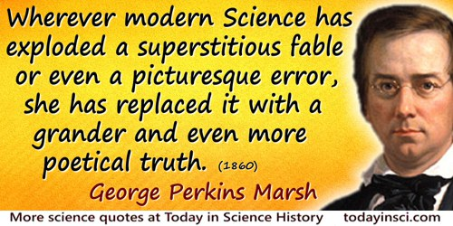 George Perkins Marsh quote: Wherever modern Science has exploded a superstitious fable or even a picturesque error, she has repl