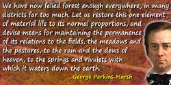 George Perkins Marsh quote: We have now felled forest enough everywhere, in many districts far too much. Let us restore this one