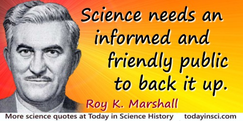 Roy K. Marshall quote: There is a genuine thirst for scientific knowledge in most homes. Satisfying that thirst will, I believe,