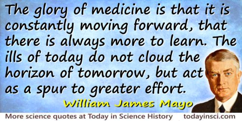 William James Mayo quote The glory of medicine