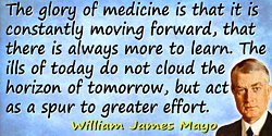William James Mayo quote The glory of medicine