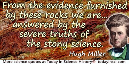 Hugh Miller quote: From the evidence furnished by these rocks we are