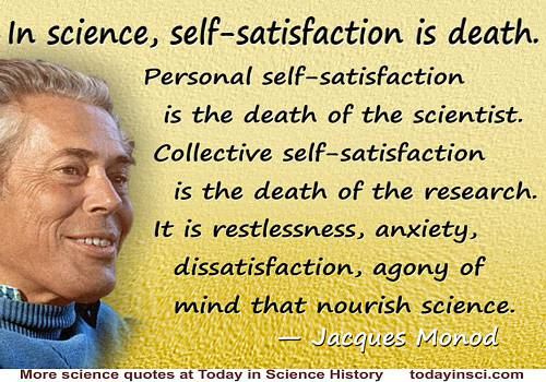 "Jacques Monod quote ""In science, self-satisfaction is death."""