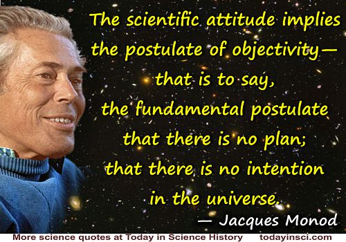 "Jacques Monod quote ""There is no intention in the universe"""