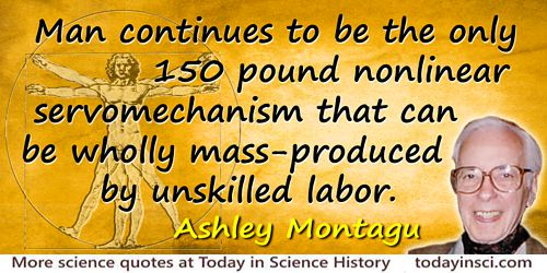 Ashley Montagu quote Servomechanism … mass-produced by unskilled labor