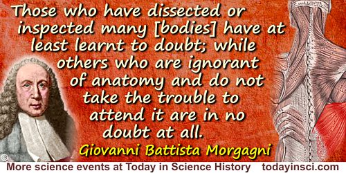 Giovanni Battista Morgagni quote: Those who have dissected or inspected many [bodies] have at least learnt to doubt; while other