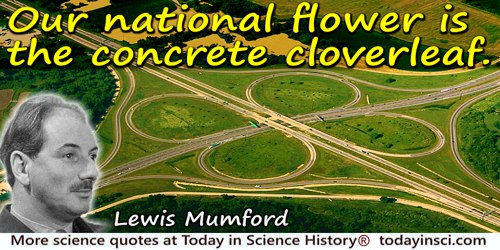 Lewis Mumford quote: Our national flower is the concrete cloverleaf.