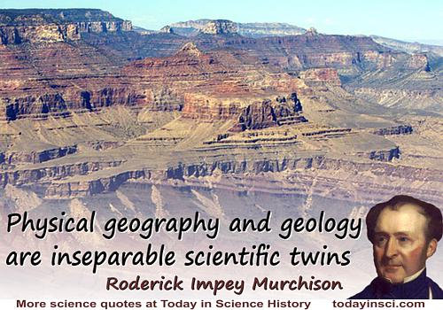"Roderick Impey Murchison quote ""Physical geography and geology are inseparable scientific twins"""