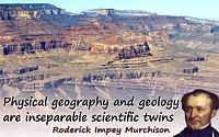Roderick Impey Murchison quote �Physical geography and geology are inseparable scientific twins�