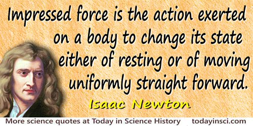 Isaac Newton quote Impressed force is the action