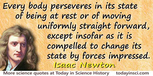 Isaac Newton quote Every body perseveres in its state of being at rest