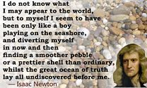 Isaac Newton Quote: like a boy playing on the seashore [pebbles]�whilst the great ocean of truth lay all undiscovered before me