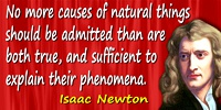 Isaac Newton quote No more causes of natural things should be admitted