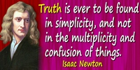 Isaac Newton quote Truth is ever to be found in simplicity